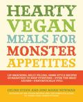 Hearty Vegan Meals for Monster Appetites: Lip-Smacking, Belly-Filling, Home-Style Recipes Gu...