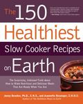 The 150 Healthiest Slow Cooker Recipes on Earth: The Surprising Unbiased Truth About How to ...