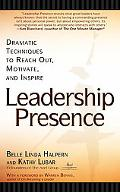 Leadership Presence Dramatic Techniques to Reach Out, Motivate, and Inspire