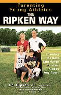 Parenting Young Athletes the Ripken Way Ensuring the Best Experience for Your Kids in Any Sp...