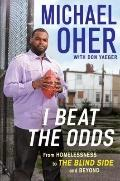 I Beat the Odds : From Homelessness, to the Blind Side and Beyond
