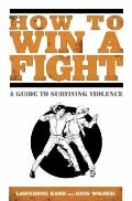How to Win a Fight: A Guide to Surviving Violence