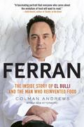 Ferran : The Inside Story of el Bulli and the Man Who Reinvented Food
