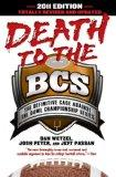 Death to the BCS: Totally Revised and Updated: The Definitive Case Against the Bowl Champion...
