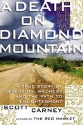 Death on Diamond Mountain : A True Story of Obsession, Madness, and the Path to Enlightenment