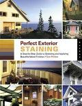 Perfect Exterior Staining A Step-by-Step Guide to Selecting and Applying Beautiful Wood Fini...