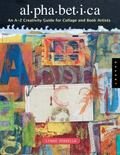 Alphabetica An A To Z Creativity Guide For Collage And Book Artists