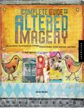 Complete Guide To Altered Imagery Mixed Media Techniques For Collage, Altered Books, Artist ...