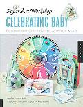 Celebrating Baby Personalized Projects for Moms, Memories, & Gear
