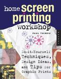 Home Screen Printing Workshop Do It Yourself Techniques, Design Ideas, and Tips for Graphic ...