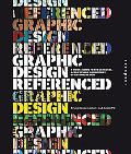 Graphic Design, Referenced: A Visual Guide to the Language, Applications, and History of Gra...