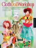Cloth Doll Workshop: From the Beginning and Beyond with Doll Masters elinor peace bailey, Pa...