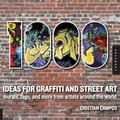 1,000 Ideas for Graffiti and Street Art : Murals, Tags, and More from Artists Around the World