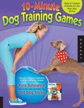 10-Minute Dog Training Games: Quick and Creative Activities for the Busy Dog Owner