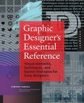 Graphic Designer's Essential Reference: Visual Ingredients, Techniques, and Layout Strategie...