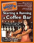 Complete Idiot's Guide to Starting And Running a Coffee Bar