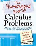 Humongous Book of Calculus Problems Translated for People Who Don't Speak Math