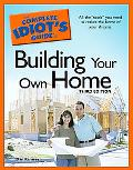 Complete Idiot's Guide to Building Your Own Home