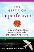 The Gifts of Imperfection: Let Go of Who You Think You're Supposed to Be and Embrace Who You...