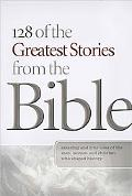 128 of the Greatest Stories from the Bible Amazing and True Tales of the Men, Women, And Chi...