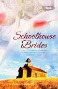 Schoolhouse Brides Teachers of Yesteryear Fulfill Dreams of Love in Four Novellas