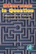 Otherness in Question Labyrinths of the Self
