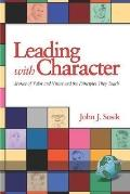 Leading With Character Stories of Valor and Virtue and the Principles They Teach