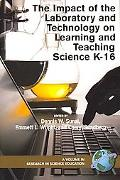 Impact of the Laboratory and Technology on Learning and Teaching Science K-16