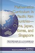 Mathematics Curriculum In Pacific Rim Countries- China, Japan, Korea, And Singapore Proceedi...