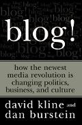 Blog! How the Newest Media Revolution is Changing Politics, Business, and Culture