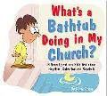 What's a Bathtub Doing in My Church?: Fifteen Questions Kids Ask about Baptism, Salvation an...