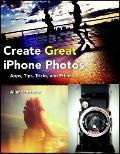 Create Great iPhone Photos : Apps, Tips, Tricks, and Effects