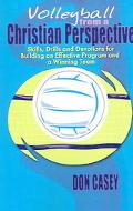 Volleyball From A Christian Perspective SKills, Drills and Devotions For Building an Effecti...