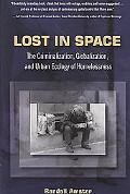 Lost in Space: The Criminalization, Globalization, and Urban Ecology of Homelessness