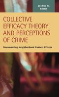 Collective Efficacy Theory and Perceptions of Crime : Documenting Neighborhood Context Effects
