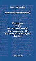 Catalogue Of The Syriac And Arabic Manuscripts At The Patriarchal Library Of Charfet