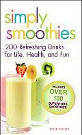 Simply Smoothies 200 Refreshing Drinks for Life, Health, and Fun
