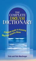 Complete Dream Dictionary A Bedside Guide to Knowing What Your Dreams Mean