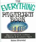 Everything Paganism Book Discover the Rituals, Traditions, and Festivals of This Ancient Rel...
