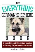 Everything German Shepherd Book A Complete Guide to Raising, Training, And Caring for Your G...