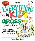 Everything Kids' Gross Jokes Book Side-splitting Jokes That Make Your Skin Crawl!