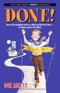 Done! How to Accomplish Twice As Much in Half the Time-at Home and at the Office