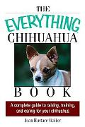 Everything Chihuahua Book A Complete Guide to Raising, Training, And Caring for Your Chihuahua