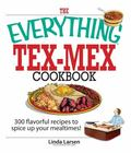 Everything Tex-mex Cookbook 300 Flavorful Recipes to Spice Up Your Mealtimes!