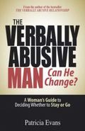 Verbally Abusive Man, Can He Change? A Woman' Guide to Deciding Whether to Stay or Go