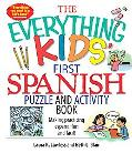 Everything Kids' First Spanish Puzzle & Activity Book Make Practicing Espanol Fun And Facil!