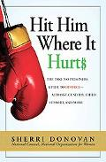 Hit Him Where It Hurts The Take-No-Prisoners Guide to Divorce--Alimony, Custody, Child Suppo...