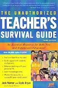 Unauthorized Teacher's Survival Guide An Essential Reference for Both New And Experienced Ed...