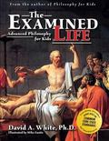 Examined Life Advanced Philosophy for Kids