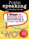 Public Speaking A Student Guide 7 Steps To Writing And Delivering A Great Speech
